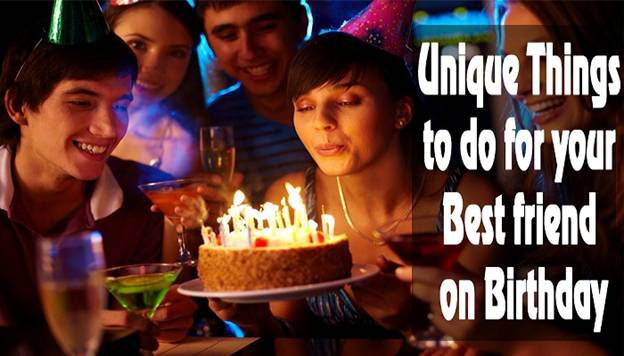 7 Unique Things to do for your Best friend on Birthday
