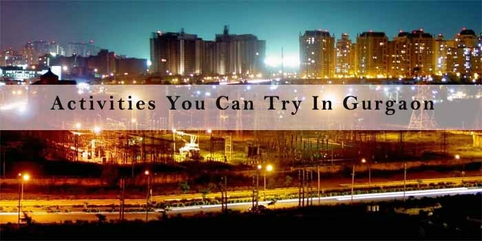 Activities You Can Try In Gurgaon for a Weekend Getaway