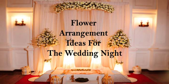 Flower Arrangements for the Wedding Night Decoration!