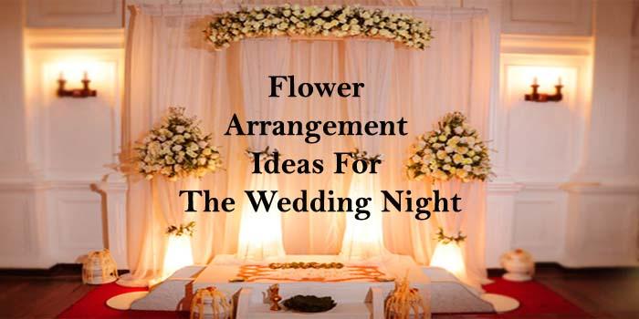 Top 5 Flower Arrangements for the Wedding Night Decoration!