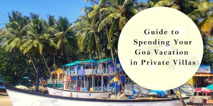 Guide to Spending Your Goa Vacation in Private Villas