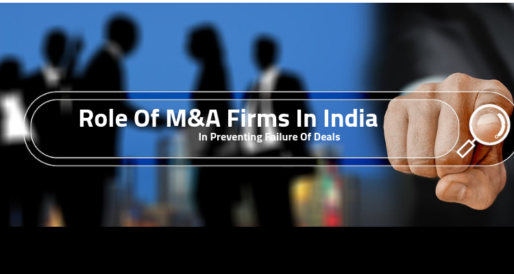 Role of M&A Firms In India In Preventing Failure Of Deals