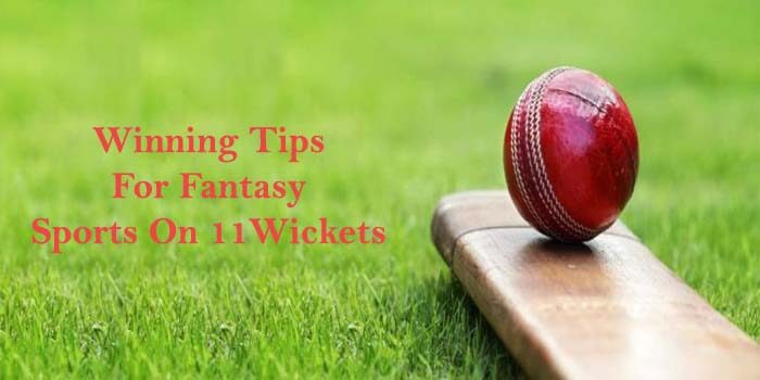 Winning Tips for Fantasy Sports on 11Wickets