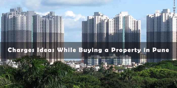 Charges Ideas While Buying a Property in Pune