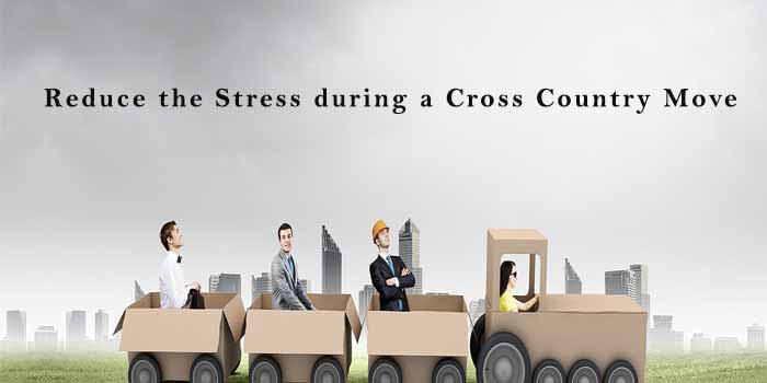 Tips to Reduce the Stress during a Cross Country Move