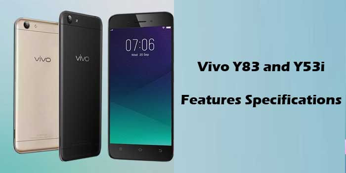 Vivo Y83 Features and Vivo Y53i Specifications