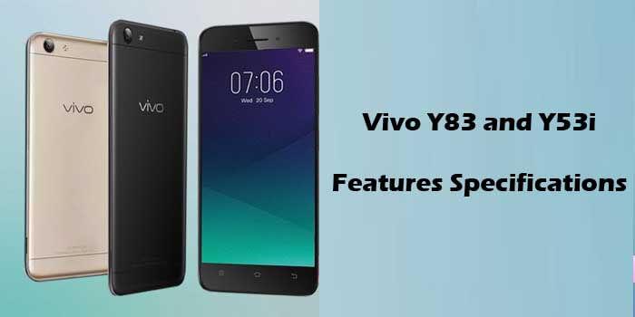 A Quick Look at Vivo Y83 And Vivo Y53i Features
