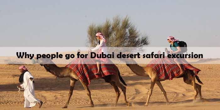 Why people go for Dubai desert safari excursion