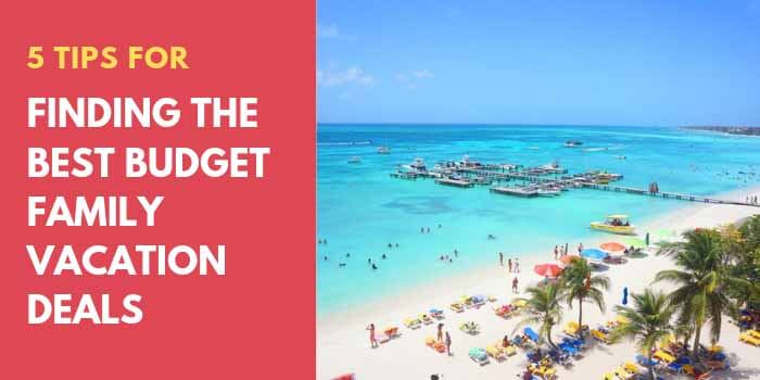 5 Tips for Finding the Best Budget Family Vacation Deals