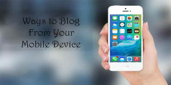 Best Ways to Blog from Your Mobile Device