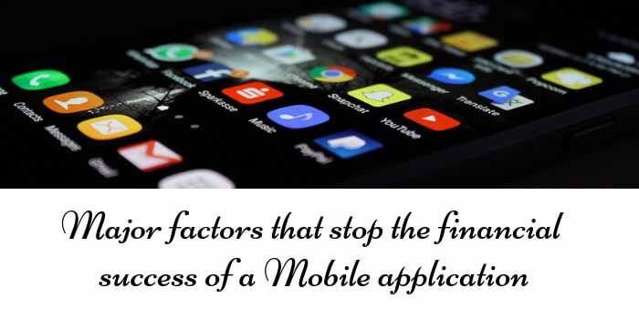 Factors that stop the financial success of a Mobile application