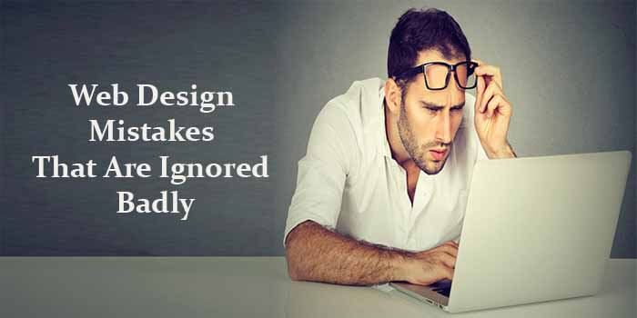11 Web Design Mistakes That Are Ignored Badly