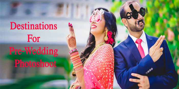Perfect Destinations in India For Your Pre-Wedding Photoshoot