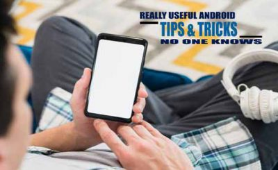 USEFUL ANDROID TIPS & TRICKS NO ONE KNOWS