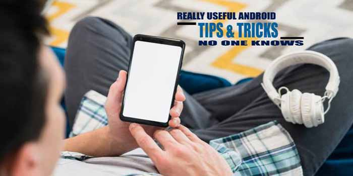 REALLY USEFUL ANDROID TIPS & TRICKS NO ONE KNOWS