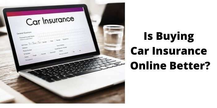 Do You Think That Buying Car Insurance Online Better?