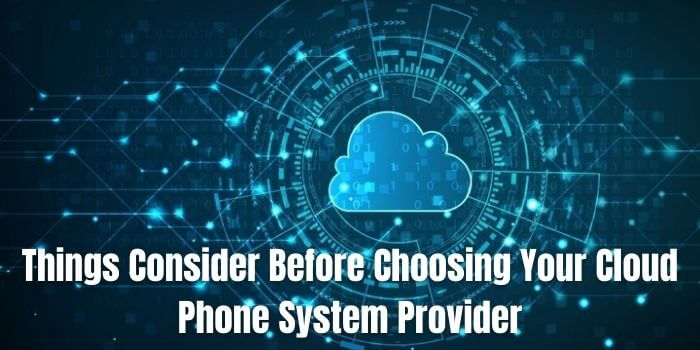 Consider These 6 Things Before Choosing Your Cloud Phone System Provider