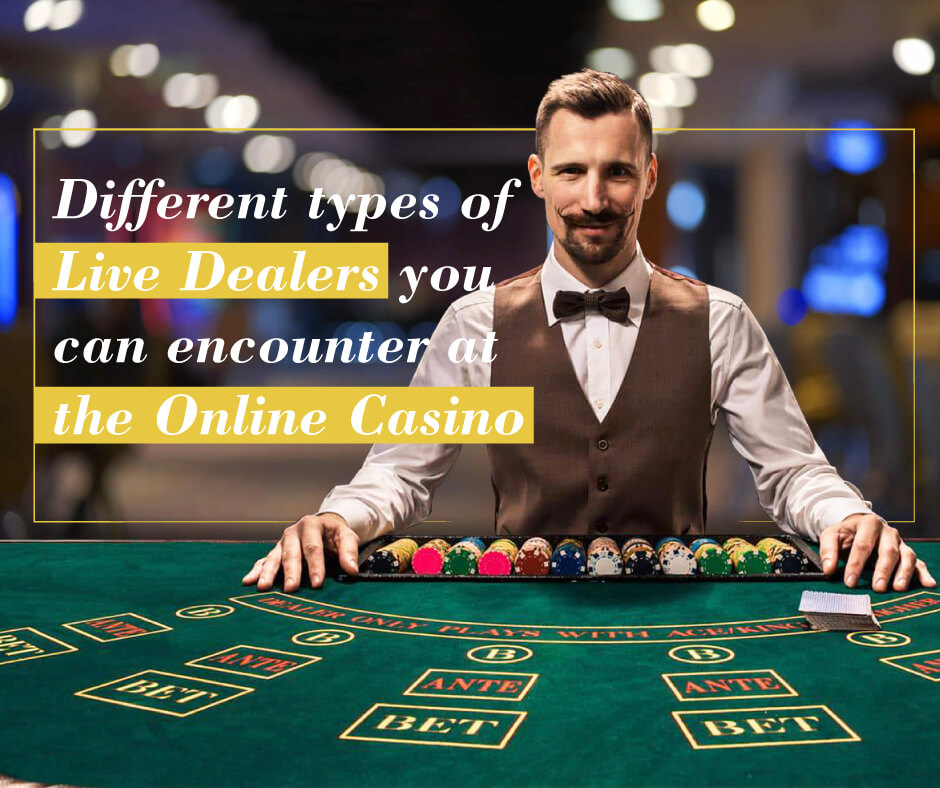Different Types of Live Dealers You Can Encounter at the Casino
