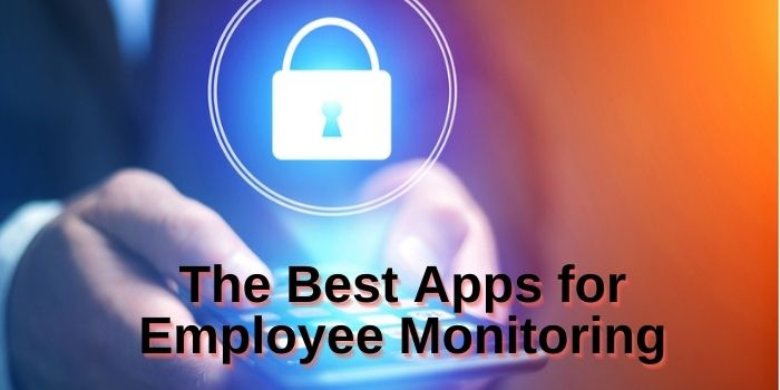 The Best Apps for Employee Monitoring 2021