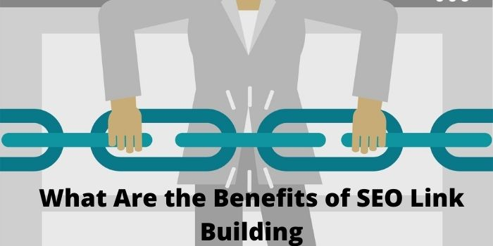 What Are the Benefits of SEO Link Building – Must to Know
