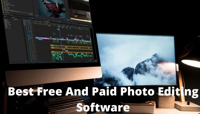 Best Free And Paid Photo Editing Software