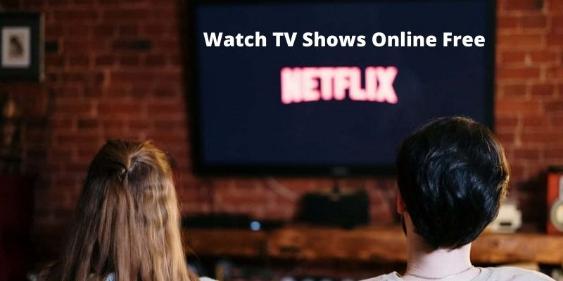 How to Watch TV Shows Online Free – Best Streaming Sites for 2021