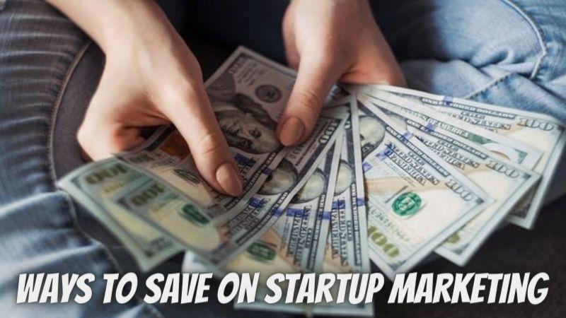10 Best Ways to Save On Startup Marketing