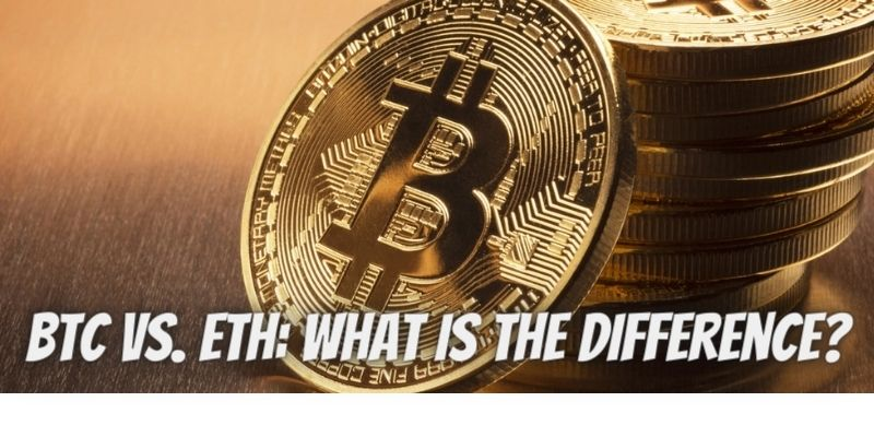 BTC vs. ETH: What Is the Difference?