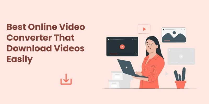 Best Online Video Converter That Download Videos Easily