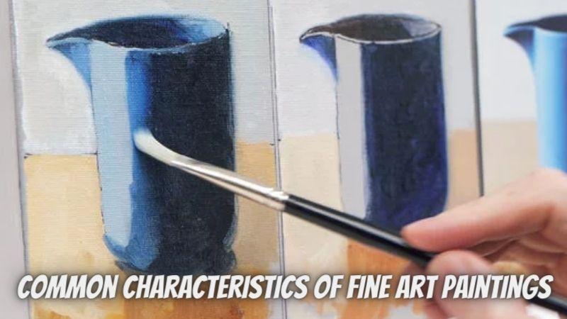 Common Characteristics of Fine Art Paintings