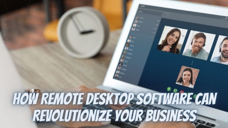 How Remote Desktop Software Can Revolutionize Your Business