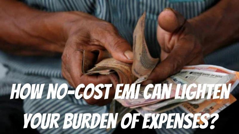 How no-cost EMI can lighten your burden of expenses?