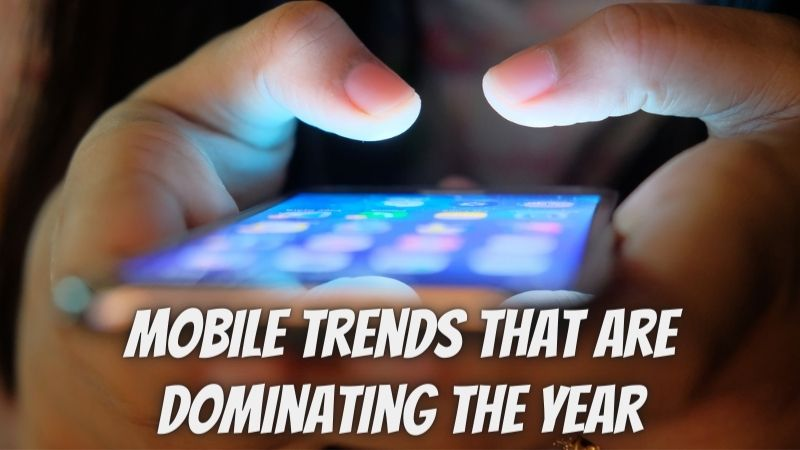 8 Mobile Trends That Are Dominating the year 2021