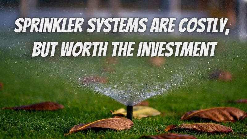Sprinkler Systems Are Costly, but Worth the Investment