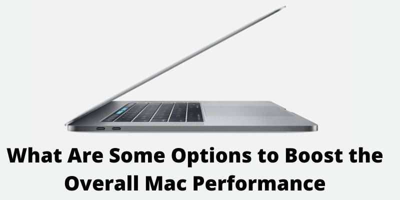 What Are Some Options to Boost the Overall Mac Performance