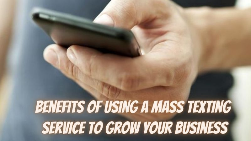 3 benefits of using a mass texting service to grow your business
