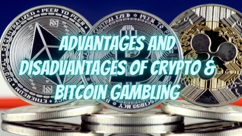 Advantages and Disadvantages of Crypto & Bitcoin Gambling In 2021