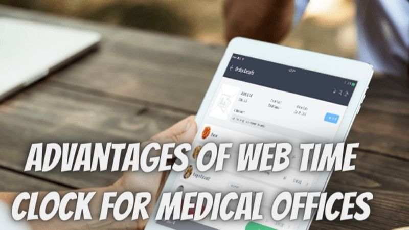 7 Advantages of Web Time Clock for Medical Offices