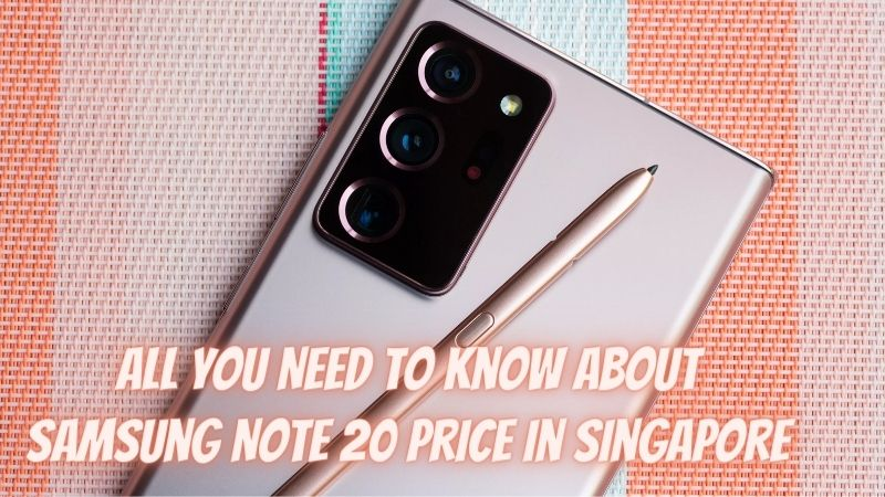 All You Need to Know about Samsung Note 20 Price in Singapore