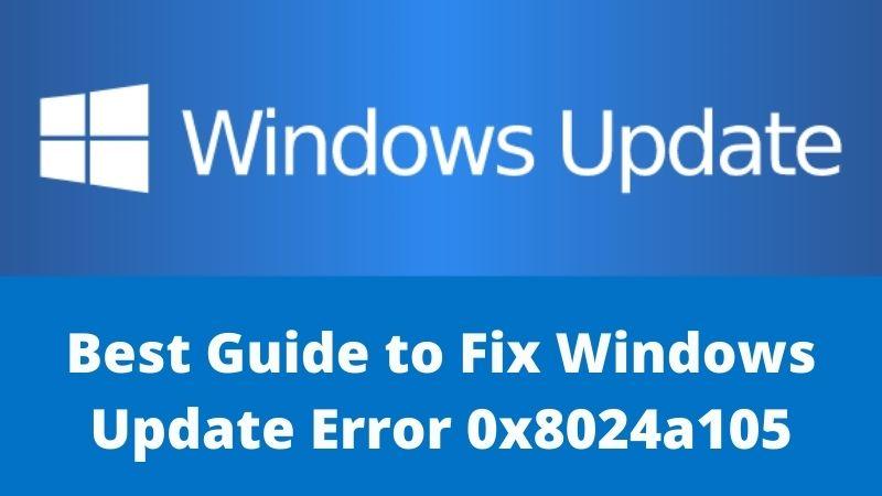 Best Guide to Fix Windows Update Error 0x8024a105