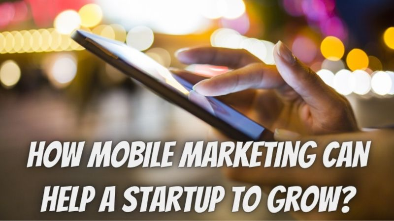 How Mobile Marketing Can Help a Startup to Grow?