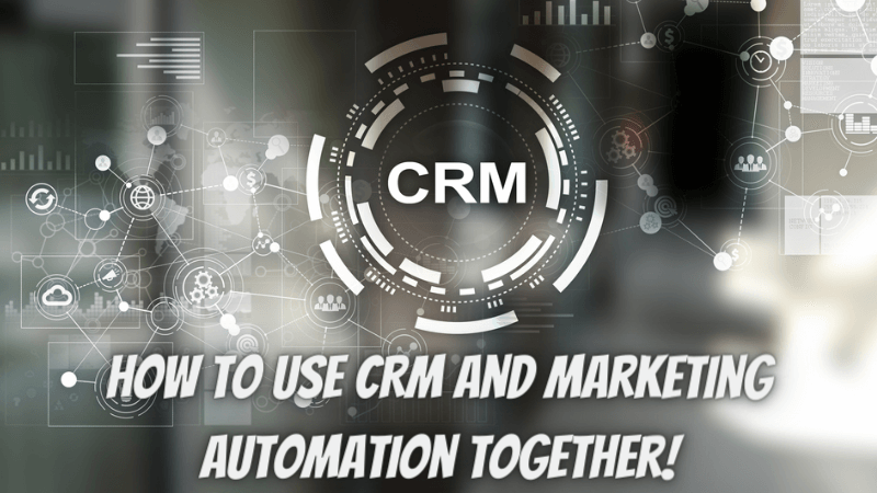 How to Use CRM and Marketing Automation Together