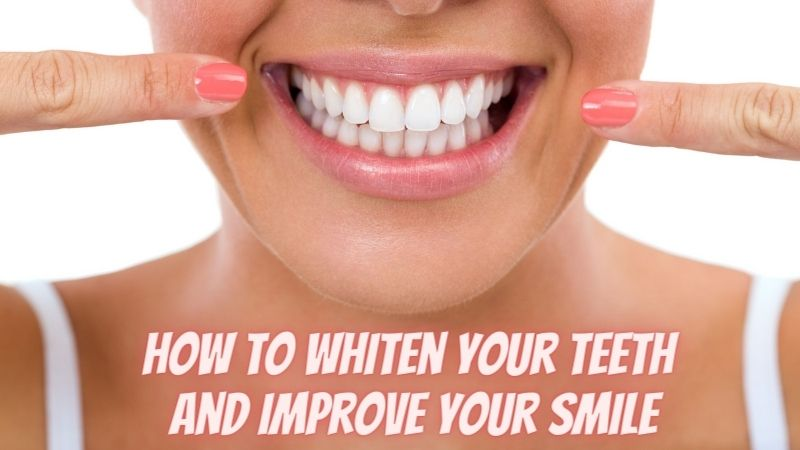 How to whiten your teeth and improve your smile