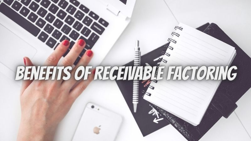 The Five Main Benefits of Receivable Factoring