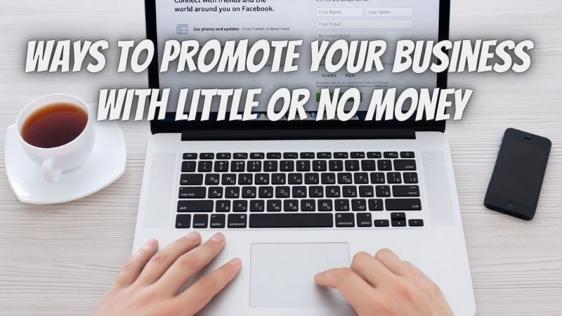 7 Ways to Promote Your Business With Little or No Money