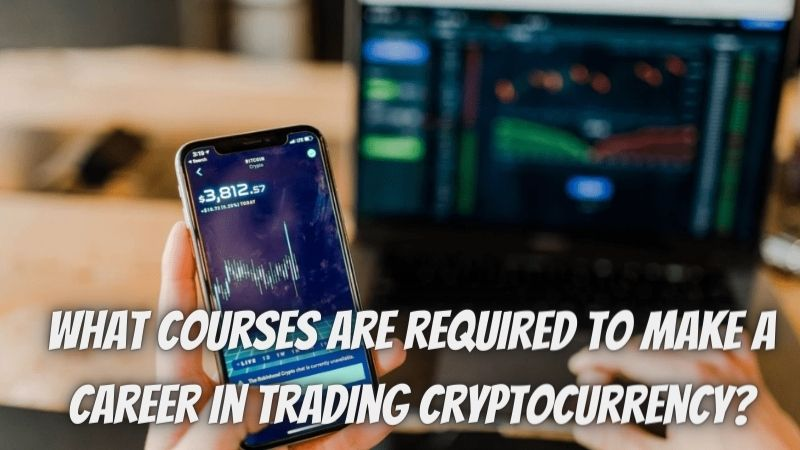What courses are required to make a career in trading cryptocurrency?