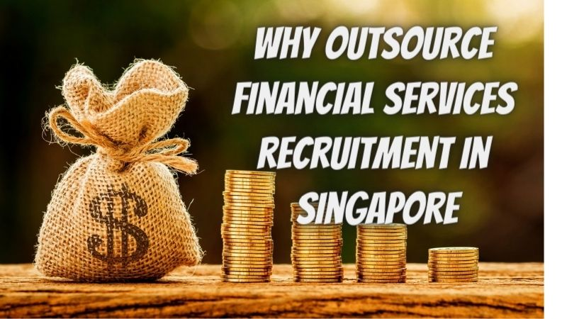 Why outsource financial services recruitment in Singapore