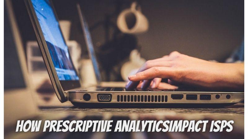 How Prescriptive Analytics Impact ISPs