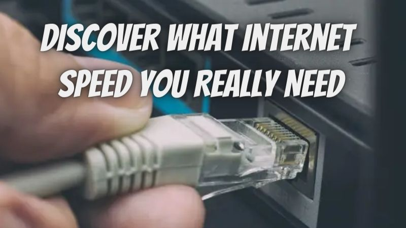Discover What Internet Speed You Really Need