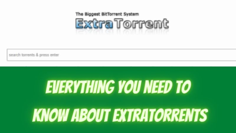 Everything you need to know about ExtraTorrents 2021!